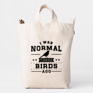 I Was Normal Three Birds Ago Duck Bag