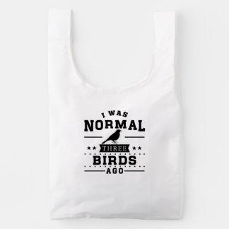 I Was Normal Three Birds Ago Reusable Bag