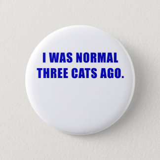 I Was Normal Three Cats Ago Button