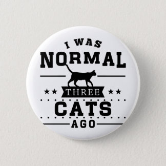 I Was Normal Three Cats Ago Pinback Button