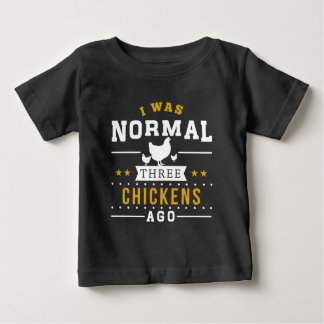I Was Normal Three Chickens Ago Baby T-Shirt