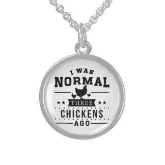 I Was Normal Three Chickens Ago Sterling Silver Necklace