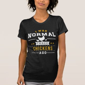 I Was Normal Three Chickens Ago T-Shirt