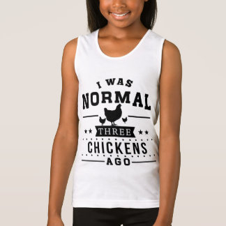 I Was Normal Three Chickens Ago Tank Top