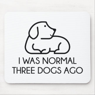 I Was Normal Three Dogs Ago Mouse Pad