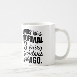 I Was Normal Three Fairy Gardens Ago! Fairy Mug