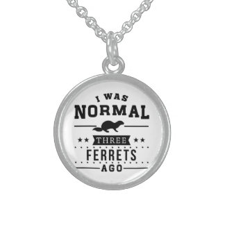 I Was Normal Three Ferrets Ago Sterling Silver Necklace