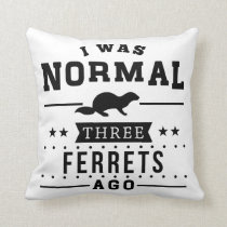 I Was Normal Three Ferrets Ago Throw Pillow