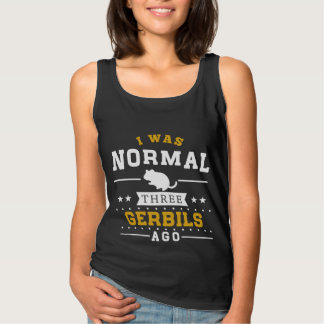 I Was Normal Three Gerbils Ago Tank Top