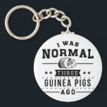 "I Was Normal Three Guinea Pigs Ago Keychain<br><div class=""desc"">I Was Normal 3 Guinea Pigs Ago. Crazy Guinea Pig Lady Gifts</div>"