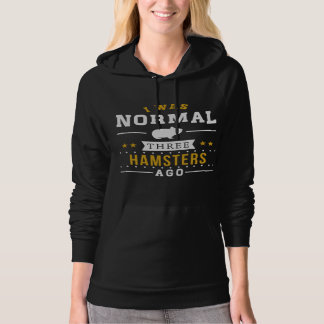 I Was Normal Three Hamsters Ago Hoodie