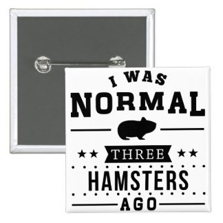 I Was Normal Three Hamsters Ago Pinback Button