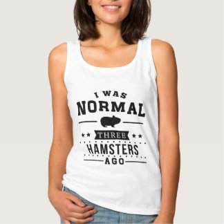 I Was Normal Three Hamsters Ago Tank Top