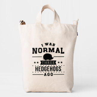 I Was Normal Three Hedgehogs Ago Duck Bag
