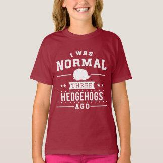I Was Normal Three Hedgehogs Ago T-Shirt