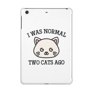 I Was Normal Two Cats Ago iPad Mini Covers