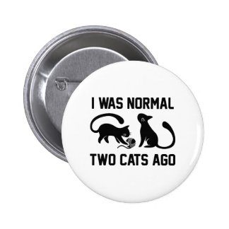 I Was Normal Two Cats Ago Pinback Button