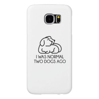 I Was Normal Two Dogs Ago Samsung Galaxy S6 Case