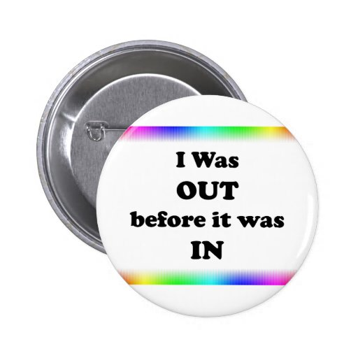 I Was Out Before It Was In 2 Inch Round Button