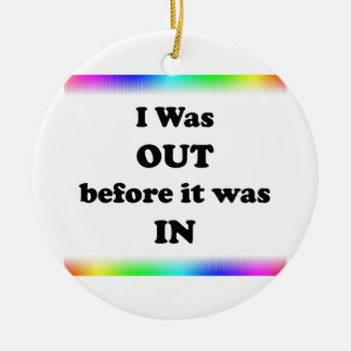 I Was Out Before It Was In Ceramic Ornament