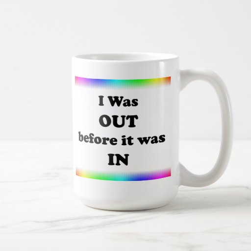 I Was Out Before It Was In Coffee Mug