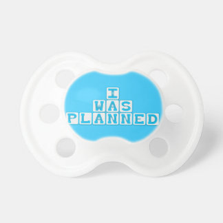 I Was Planed pacifier BooginHead Pacifier