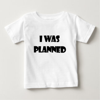 I WAS PLANNED BABY T-Shirt