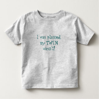 I was planned, my TWIN wasn't! Toddler T-shirt