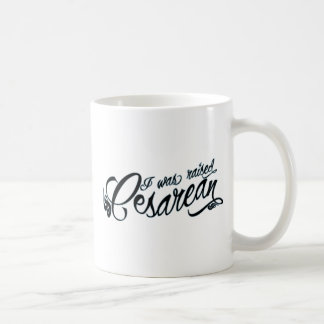 I was raised Cesarean Coffee Mug