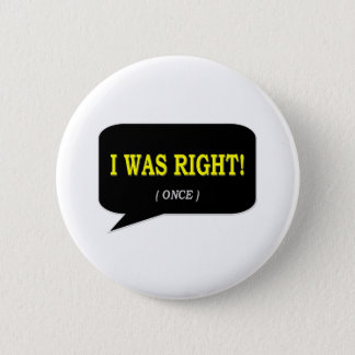 I WAS RIGHT! PINBACK BUTTON