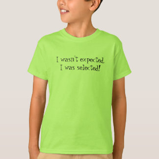I was Selected! T-Shirt