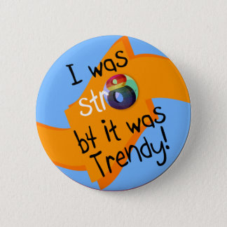 """I was str8 b4 it was trendy!"" Pinback Button"