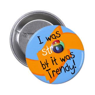 """I was str8 b4 it was trendy!"" Pinback Button"