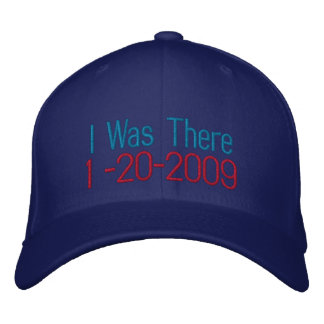 I Was There, 1 -20-2009 Embroidered Baseball Cap