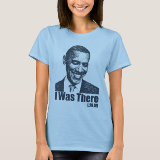 I WAS THERE - Obama Inauguration 1/20/09 T-Shirt