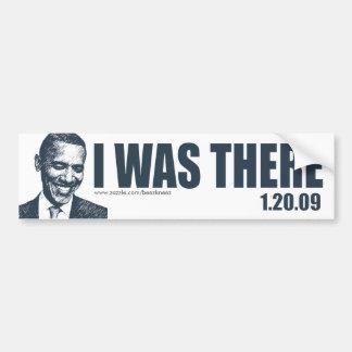 I WAS THERE - President Barack Obama Inauguration Car Bumper Sticker