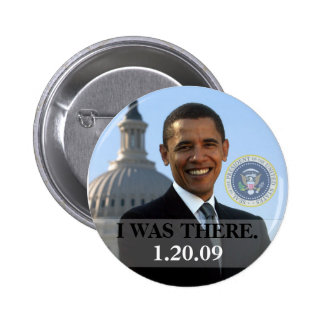 I WAS THERE - President Obama History 1/20/09 Pinback Button