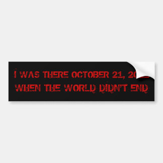 I Was There When The World Didn't End BumperSticke Car Bumper Sticker