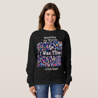 I Was There Women Marching Photo Protest 2017 Sweatshirt