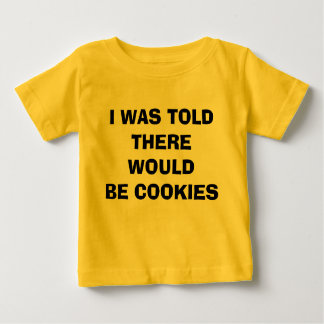 I WAS TOLD THERE WOULD BE COOKIES BABY T-Shirt