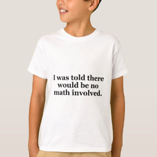 I Was Told There Would Be No Math Involved T-Shirt