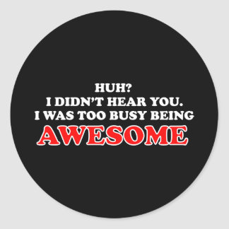 I Was Too Busy Being Awesome Classic Round Sticker