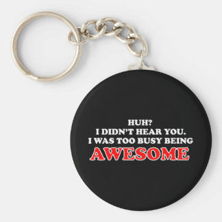 I Was Too Busy Being Awesome Keychain