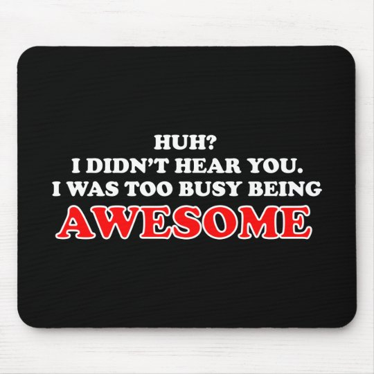 I Was Too Busy Being Awesome Mouse Pad