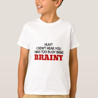 I Was Too Busy Being Brainy T-Shirt