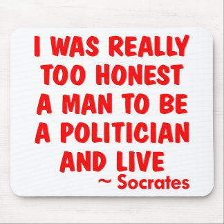 I Was Too Honest A Man To Be A Politician And Live Mouse Pad