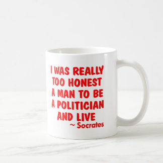 I Was Too Honest A Man To Be A Politician And Live Classic White Coffee Mug