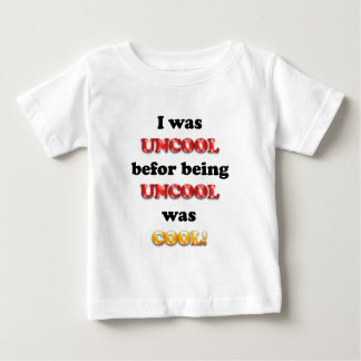 I Was Uncool Befor Being Uncool Was Cool Baby T-Shirt