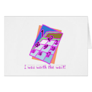 I was worth the wait!, girl card