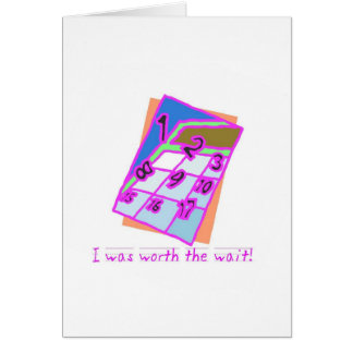 I was worth the wait!, girl greeting card